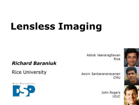 Lensless Imaging Richard Baraniuk Rice University Ashok Veeraraghavan