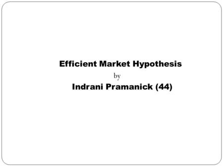 Efficient Market Hypothesis by Indrani Pramanick (44)