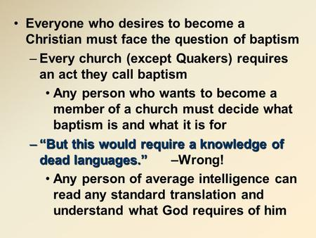 Everyone who desires to become a Christian must face the question of baptism –Every church (except Quakers) requires an act they call baptism Any person.
