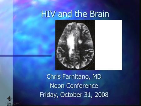 HIV and the Brain Chris Farnitano, MD Noon Conference Friday, October 31, 2008.