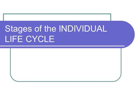 Stages of the INDIVIDUAL LIFE CYCLE. PRENATAL CONCEPTION TO BIRTH HEART BEGINS BEATING.