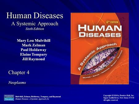 Mulvihill, Zelman, Holdaway, Tompary, and Raymond Human Diseases: A Systemic Approach, 6e Copyright ©2006 by Prentice-Hall, Inc. Upper Saddle River, New.