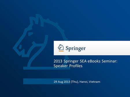 29 Aug 2013 (Thu), Hanoi, Vietnam 2013 Springer SEA eBooks Seminar: Speaker Profiles.