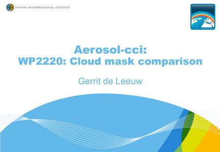Aerosol-cci: WP2220: Cloud mask comparison Gerrit de Leeuw.