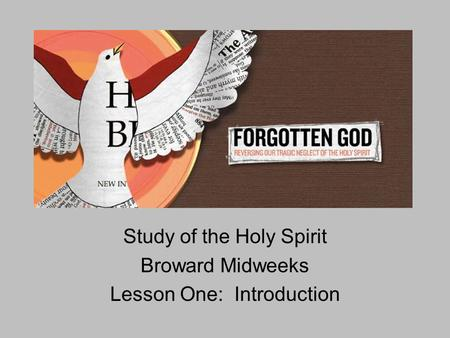 Study of the Holy Spirit Broward Midweeks Lesson One: Introduction.