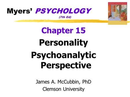 Myers' PSYCHOLOGY (7th Ed) Chapter 15 Personality Psychoanalytic Perspective James A. McCubbin, PhD Clemson University Worth Publishers.