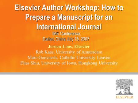 Elsevier Author Workshop: How to Prepare a Manuscript for an International Journal IME Conference Dalian, China July 15, 2007 IME Conference Dalian, China.