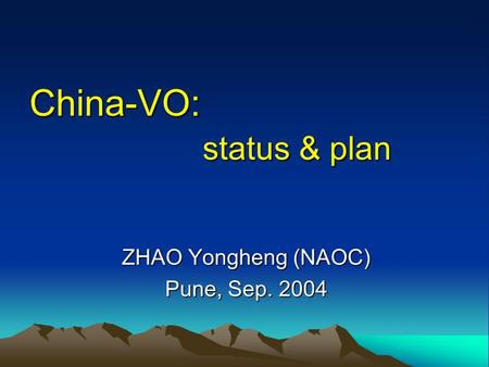 China-VO: status & plan ZHAO Yongheng (NAOC) Pune, Sep. 2004.