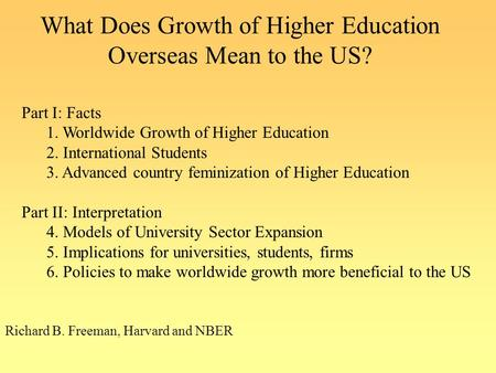 What Does Growth of Higher Education Overseas Mean to the US? Richard B. Freeman, Harvard and NBER Part I: Facts 1. Worldwide Growth of Higher Education.