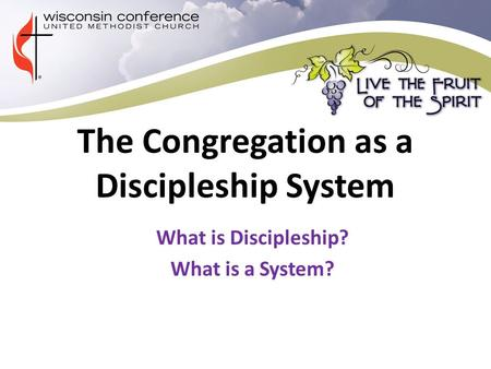 The Congregation as a Discipleship System What is Discipleship? What is a System?