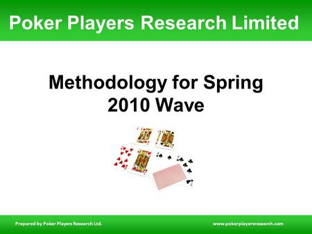 Prepared by Poker Players Research Ltd.www.pokerplayersresearch.com Methodology for Spring 2010 Wave Poker Players Research Limited.