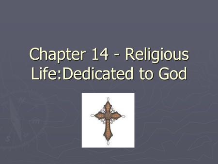Chapter 14 - Religious Life:Dedicated to God