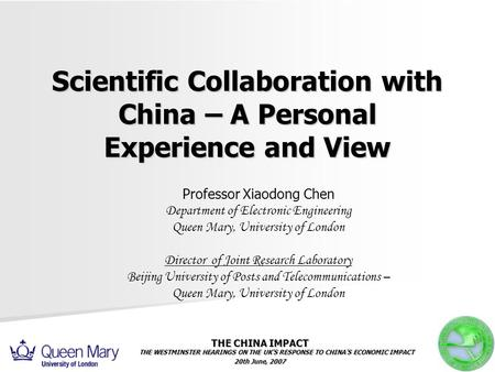 Scientific Collaboration with China – A Personal Experience and View Professor Xiaodong Chen Department of Electronic Engineering Queen Mary, University.