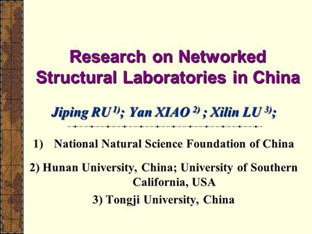 Research on Networked Structural Laboratories in China Jiping RU 1) ; Yan XIAO 2) ; Xilin LU 3) ; 1)National Natural Science Foundation of China 2) Hunan.