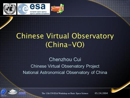 05/24/2004The 12th UN/ESA Workshop on Basic Space Science Chinese Virtual Observatory (China-VO) Chenzhou Cui Chinese Virtual Observatory Project National.
