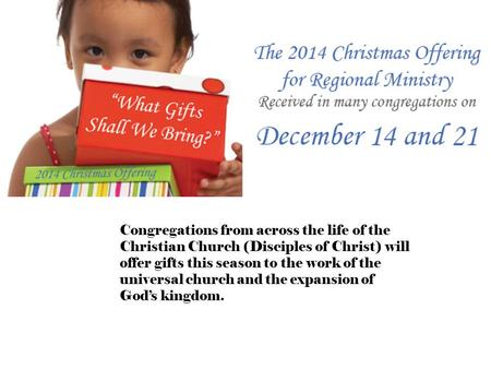 Congregations from across the life of the Christian Church (Disciples of Christ) will offer gifts this season to the work of the universal church and the.