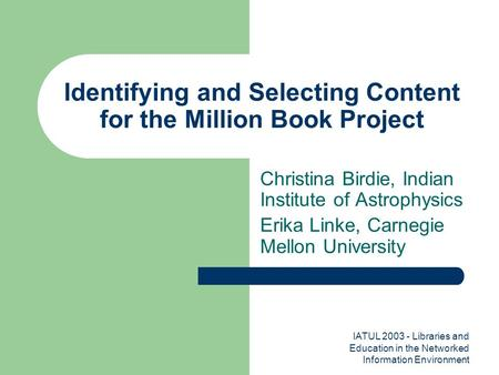 IATUL 2003 - Libraries and Education in the Networked Information Environment Identifying and Selecting Content for the Million Book Project Christina.