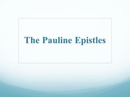 The Pauline Epistles. Introduction to the Pauline Epistles.
