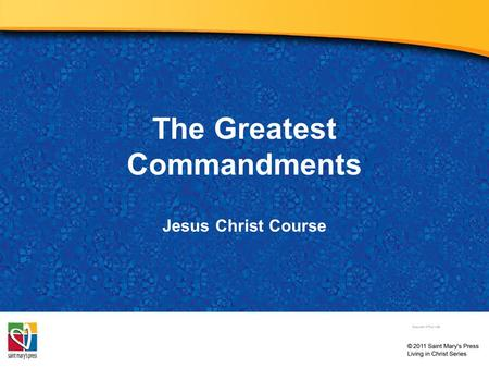 The Greatest Commandments Jesus Christ Course Document # TX001256.