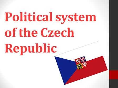 Political system of the Czech Republic. Czech Republic multi-party parliamentary representative democratic republic according to the Constitution - the.