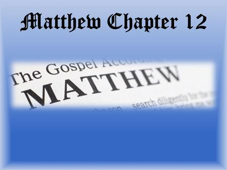 Matthew Chapter 12. Pharisees Matthew 12:1 & 2 1 At that time Jesus went through the grainfields on the Sabbath, and His disciples became.