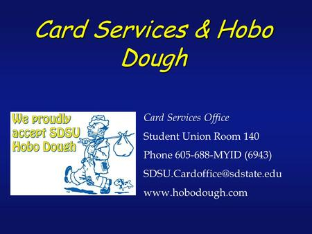 Card Services & Hobo Dough Card Services Office Student Union Room 140 Phone 605-688-MYID (6943)