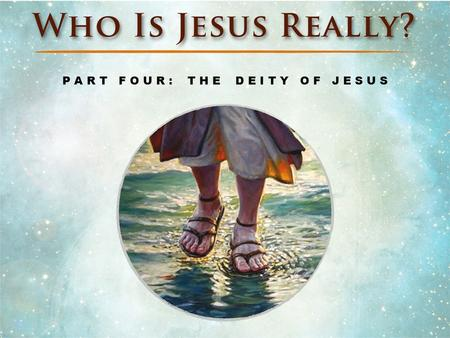 Part IV: The Deity of Jesus