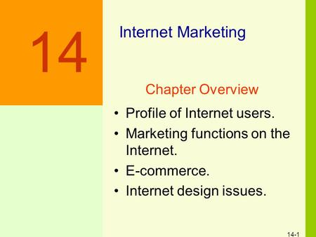 14-1 Internet Marketing Profile of Internet users. Marketing functions on the Internet. E-commerce. Internet design issues. 14 Chapter Overview.