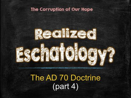 The AD 70 Doctrine (part 4) The Corruption of Our Hope.