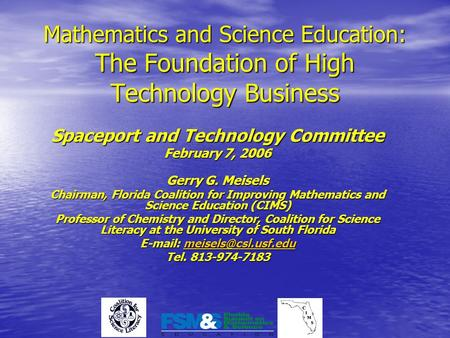 Mathematics and Science Education: The Foundation of High Technology Business Spaceport and Technology Committee February 7, 2006 Gerry G. Meisels Chairman,