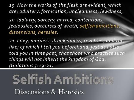19 Now the works of the flesh are evident, which are: adultery, fornication, uncleanness, lewdness, 20 idolatry, sorcery, hatred, contentions, jealousies,
