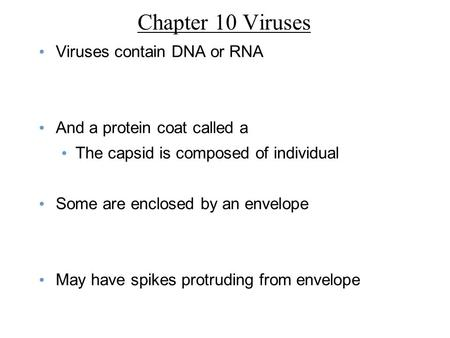 Chapter 10 Viruses Viruses contain DNA or RNA