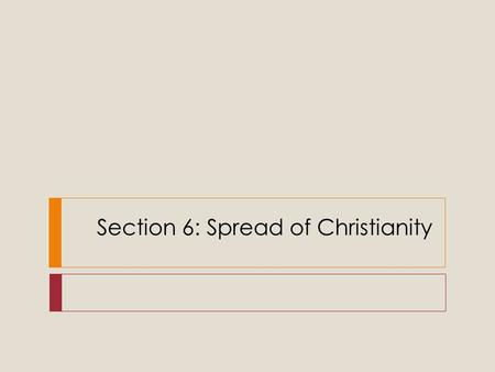 Section 6: Spread of Christianity. Origins of Christianity  Roots in Judaism  Was led by Jesus of Nazareth  proclaimed the Messiah  Conflicted with.