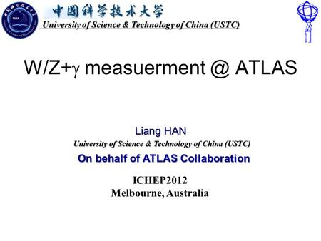 University of Science & Technology of China (USTC) University of Science & Technology of China (USTC) W/Z+  ATLAS On behalf of ATLAS Collaboration.