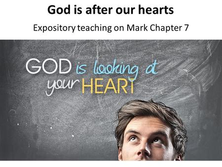 God is after our hearts Expository teaching on Mark Chapter 7.