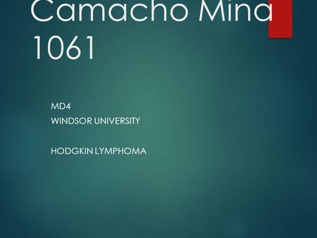 Edward Camacho Mina 1061 MD4 WINDSOR UNIVERSITY HODGKIN LYMPHOMA.