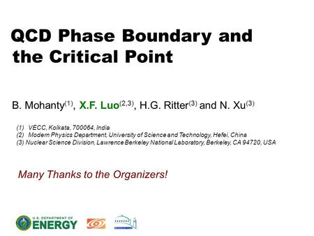 QCD Phase Boundary and the Critical Point B. Mohanty (1), X.F. Luo (2,3), H.G. Ritter (3) and N. Xu (3) (1)VECC, Kolkata, 700064, India (2)Modern Physics.