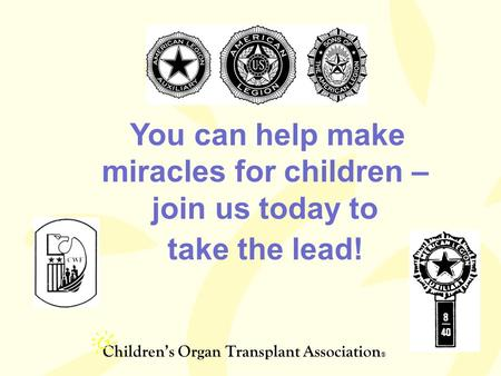 Children's Organ Transplant Association ® You can help make miracles for children – join us today to take the lead!