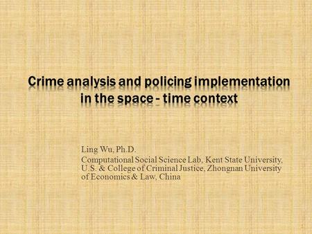 Ling Wu, Ph.D. Computational Social Science Lab, Kent State University, U.S. & College of Criminal Justice, Zhongnan University of Economics & Law, China.