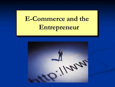 E-Commerce and the Entrepreneur. Copyright 2008 Prentice Hall Publishing 2Chapter 9: E-Commerce The Internet: Changing the Face of Business The most successful.