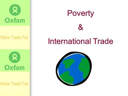 Poverty& International Trade. Agenda Oxfam Oxfam Let's talk about globalization Let's talk about globalization Let's talk about poverty Let's talk about.