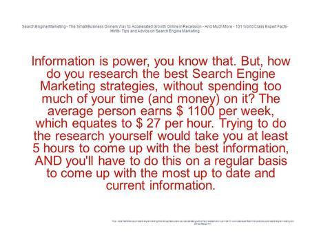 Search Engine Marketing - The Small Business Owners Way to Accelerated Growth Online in Recession - And Much More - 101 World Class Expert Facts- Hints-