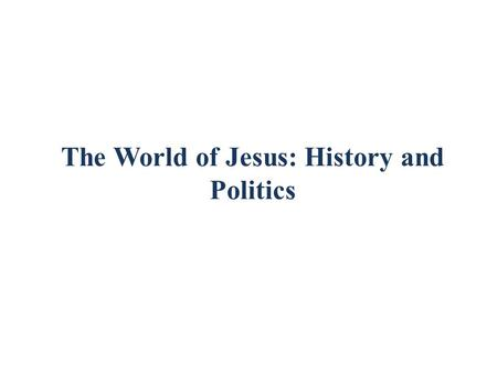 The World of Jesus: History and Politics. The Story Begins: 1900 BC Jewish history began between 1900 and 1750 BC Were originally part of a tribe called.