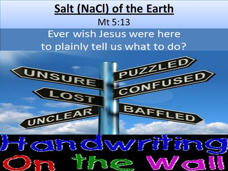 Salt (NaCl) of the Earth Mt 5:13. Delicious Food Better with a little salt.