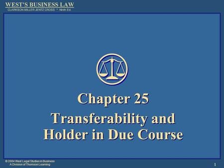 © 2004 West Legal Studies in Business A Division of Thomson Learning 1 Chapter 25 Transferability and Holder in Due Course Chapter 25 Transferability and.