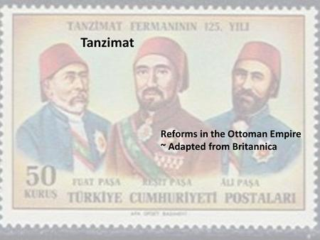 Tanzimat Reforms in the Ottoman Empire ~ Adapted from Britannica.