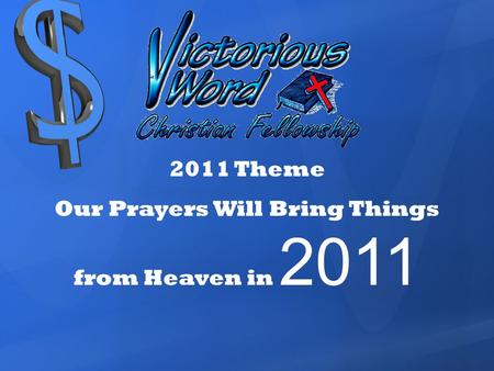 2011 Theme Our Prayers Will Bring Things from Heaven in 2011.