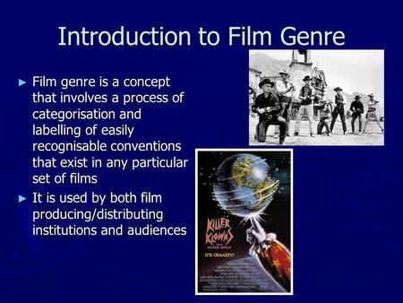 Introduction to Film Genre ► Film genre is a concept that involves a process of categorisation and labelling of easily recognisable conventions that exist.