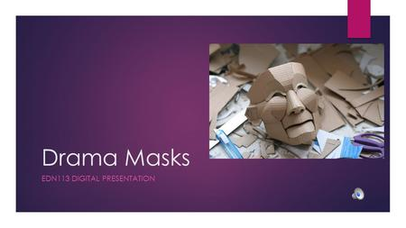 Drama Masks EDN113 DIGITAL PRESENTATION. Welcome to our Video Presentation! RoisinMarly Created PowerPoint slidesNarrator.