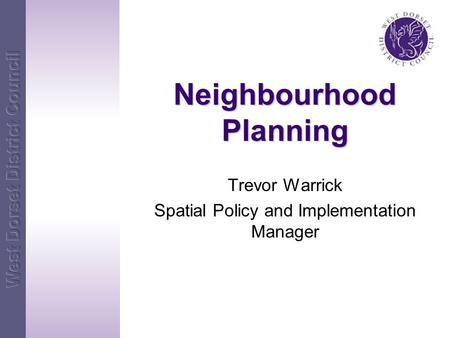 Neighbourhood Planning Trevor Warrick Spatial Policy and Implementation Manager.